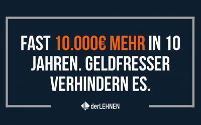 Fast 10.000€ mehr in 10 Jahren? Das geht, ohne, dass es weh tut!